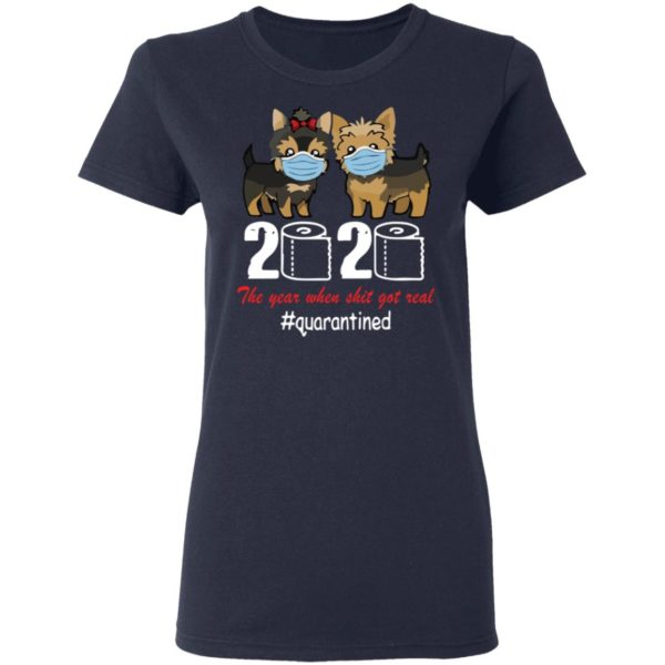 Yorkshire Terrier 2020 the year when shit got real shirt 4