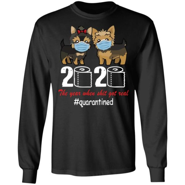 Yorkshire Terrier 2020 the year when shit got real shirt 5