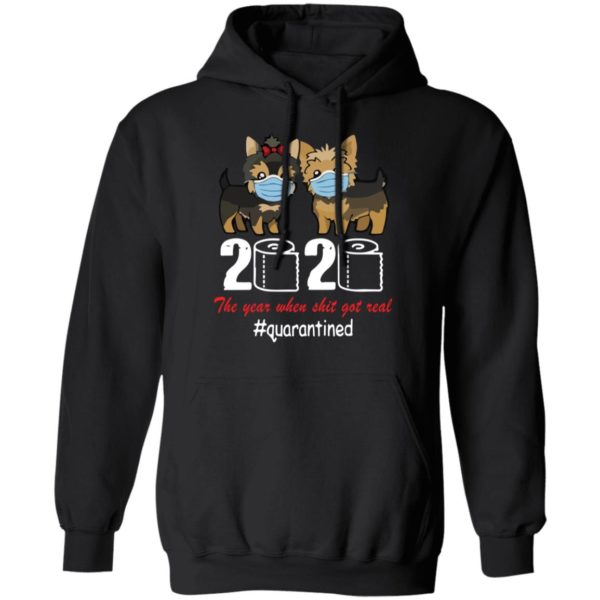 Yorkshire Terrier 2020 the year when shit got real shirt 7