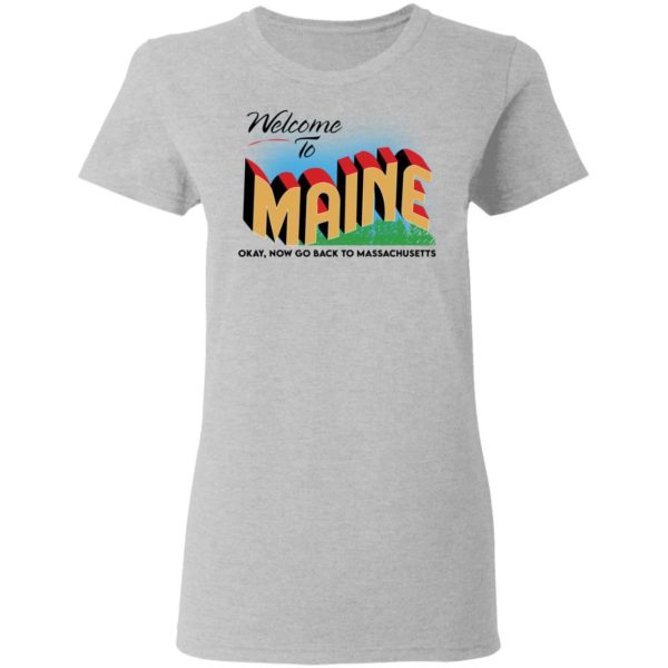 Welcome to maine now go back to massachusetts shirt 4
