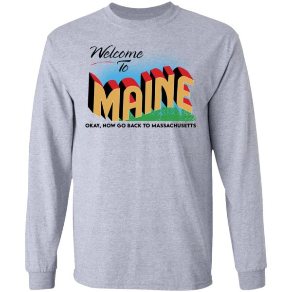 Welcome to maine now go back to massachusetts shirt 5