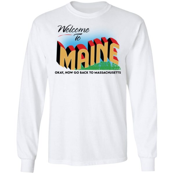 Welcome to maine now go back to massachusetts shirt 6