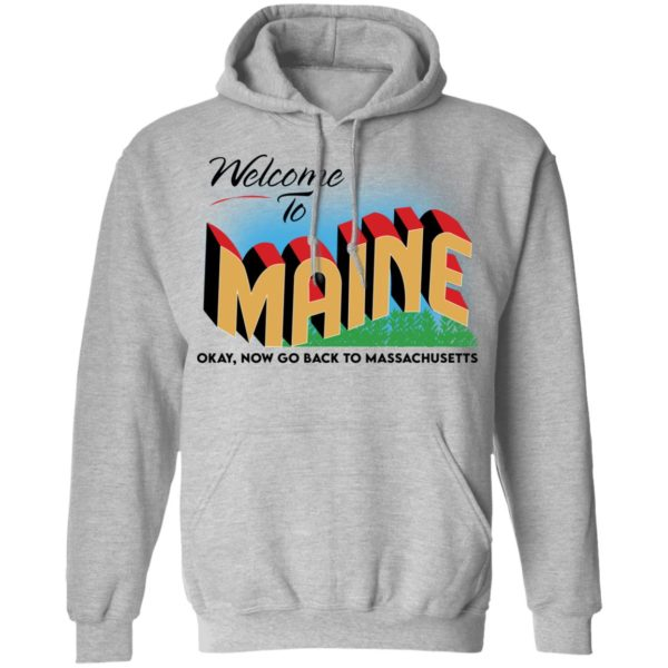 Welcome to maine now go back to massachusetts shirt 7