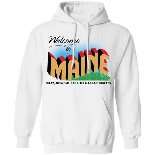 Welcome to maine now go back to massachusetts shirt 8