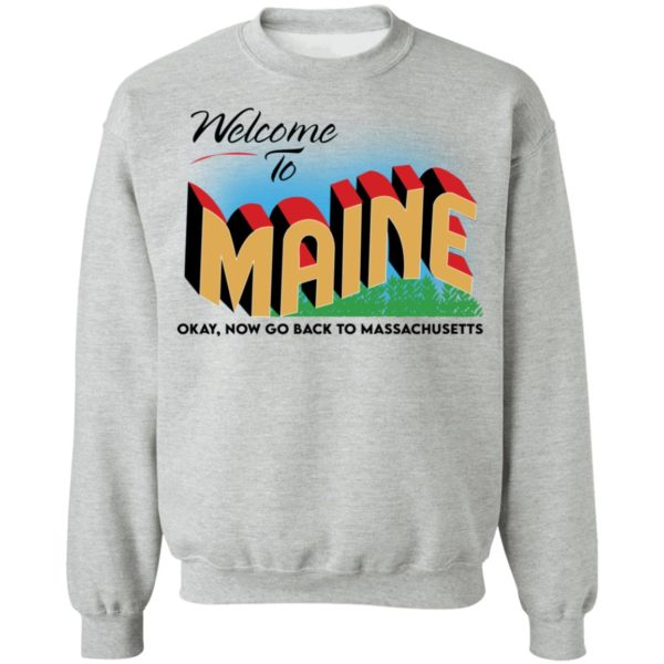 Welcome to maine now go back to massachusetts shirt 9