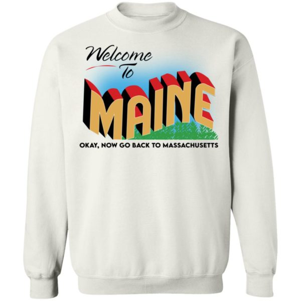 Welcome to maine now go back to massachusetts shirt 10