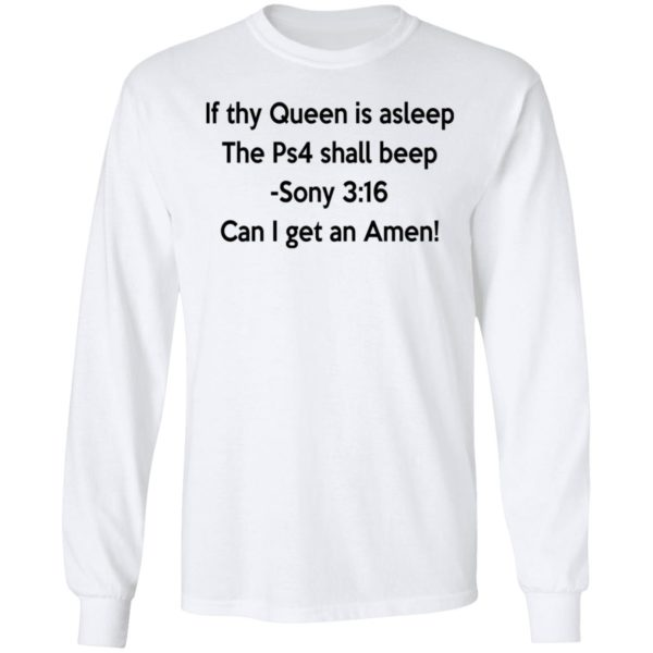 If thy Queen is asleep The Ps4 shall beep shirt 6