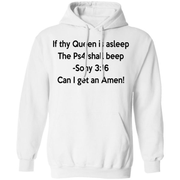 If thy Queen is asleep The Ps4 shall beep shirt 8