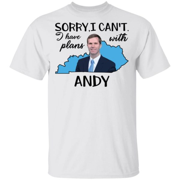 Sorry I can't I have plan with Andy Beshear shirt