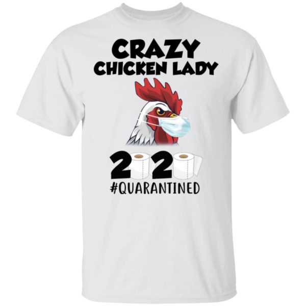 Crazy chicken lady 2020 quarantine shirt