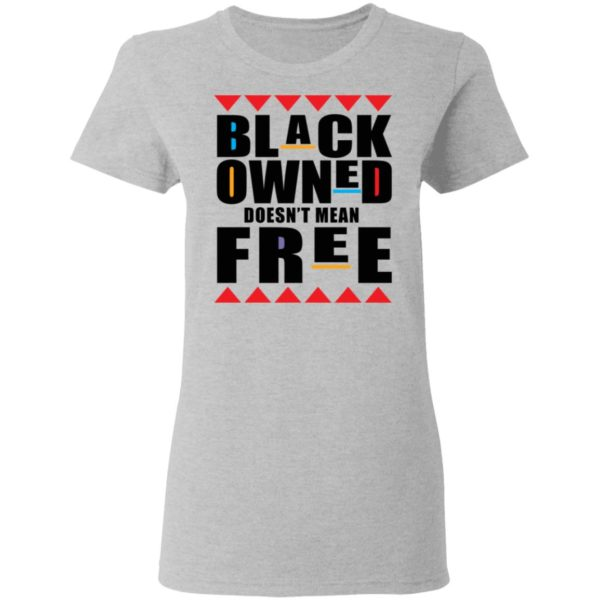 Black owned doesn't mean free shirt 4