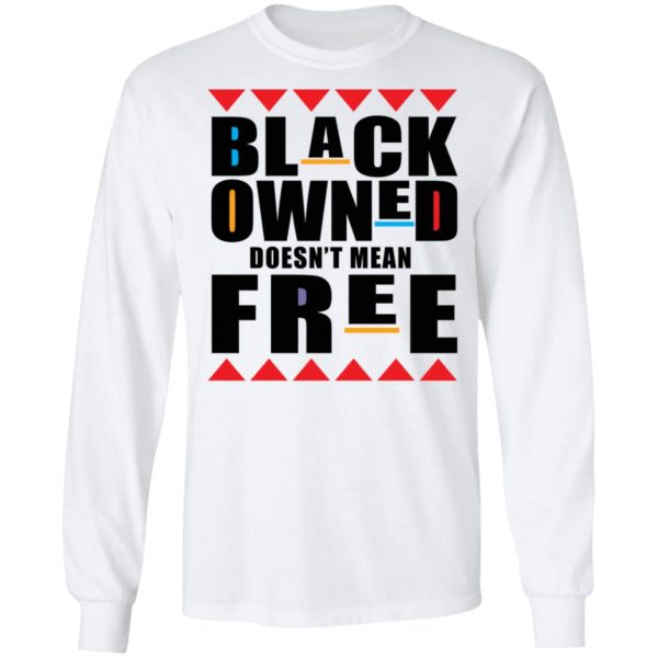 Black owned doesn't mean free shirt 6