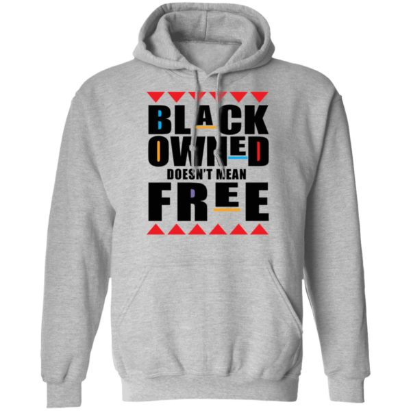 Black owned doesn't mean free shirt 7