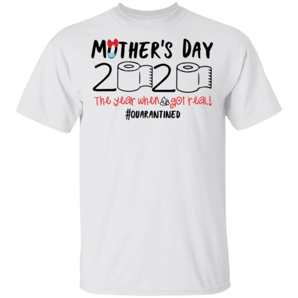 Mother's day 2020 the year when shit got real shirt