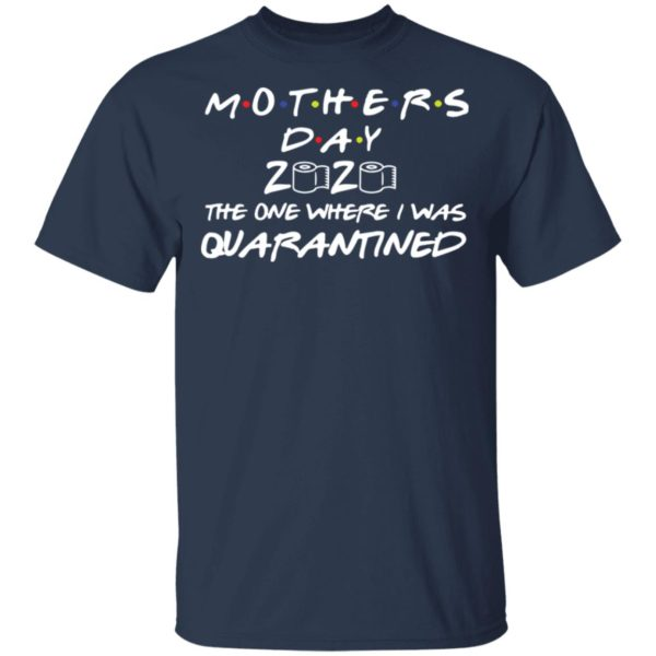 Mother's day 2020 the one where I was quarantined shirt 2
