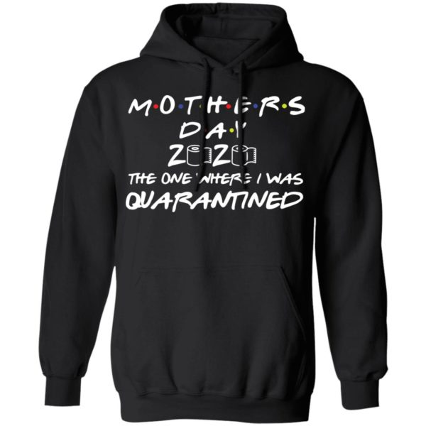Mother's day 2020 the one where I was quarantined shirt 7