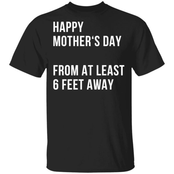 Happy mother's day from at least 6 feet away shirt 1
