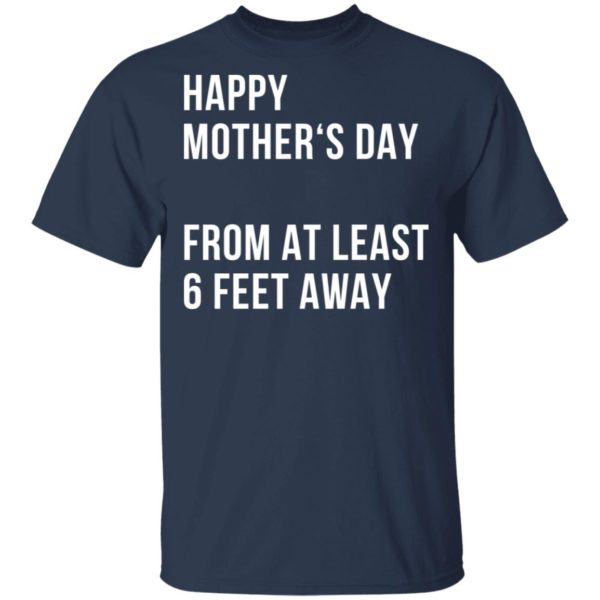 Happy mother's day from at least 6 feet away shirt 2