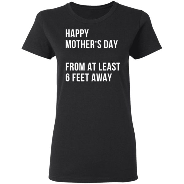 Happy mother's day from at least 6 feet away shirt 3