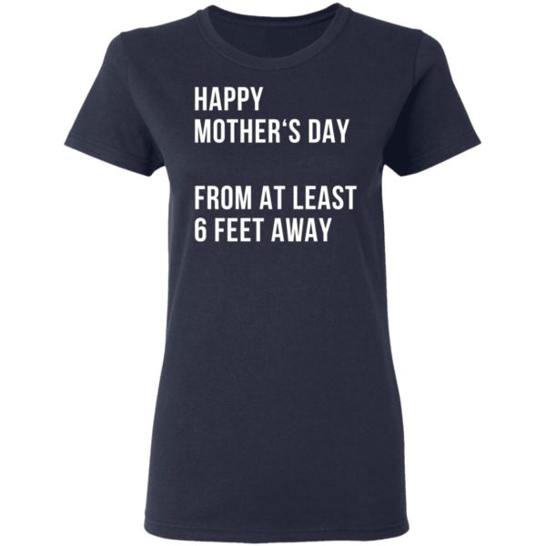 Happy mother's day from at least 6 feet away shirt 4