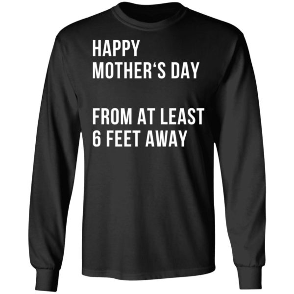 Happy mother's day from at least 6 feet away shirt 5