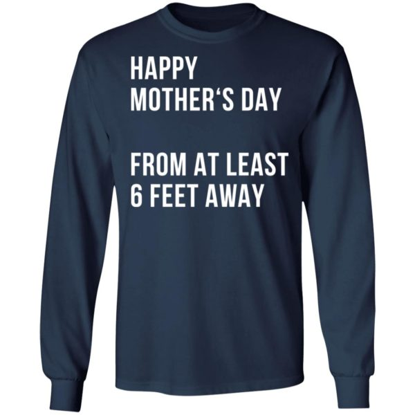 Happy mother's day from at least 6 feet away shirt 6