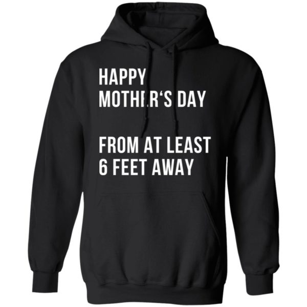 Happy mother's day from at least 6 feet away shirt 7