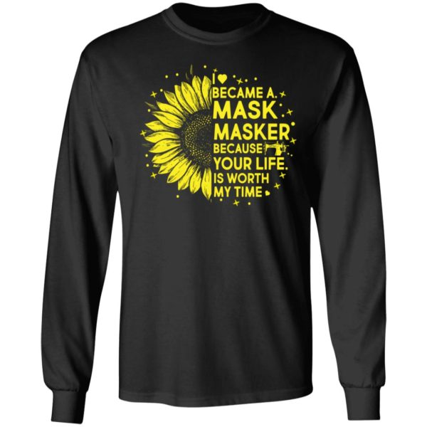 Sunflower I Became A M*sk Masker Because Your Life Is Worth My Time shirt 5