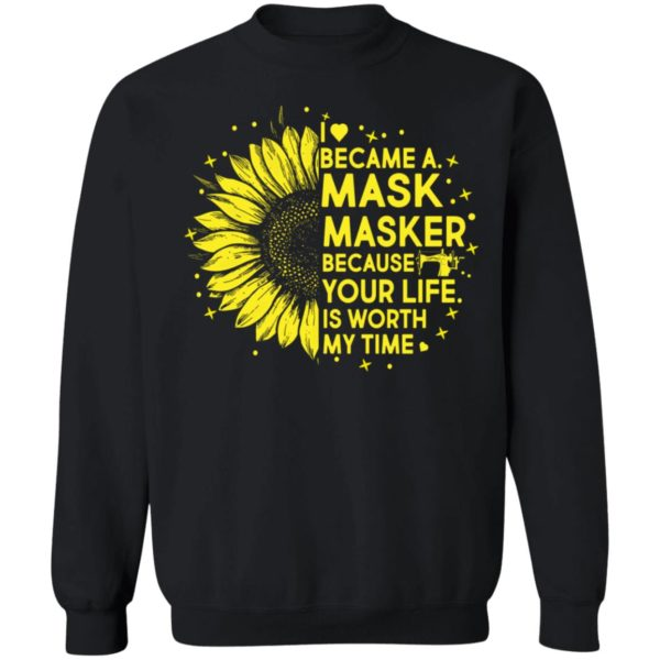 Sunflower I Became A M*sk Masker Because Your Life Is Worth My Time shirt 9