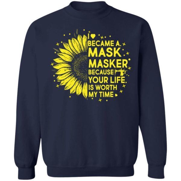 Sunflower I Became A M*sk Masker Because Your Life Is Worth My Time shirt 10