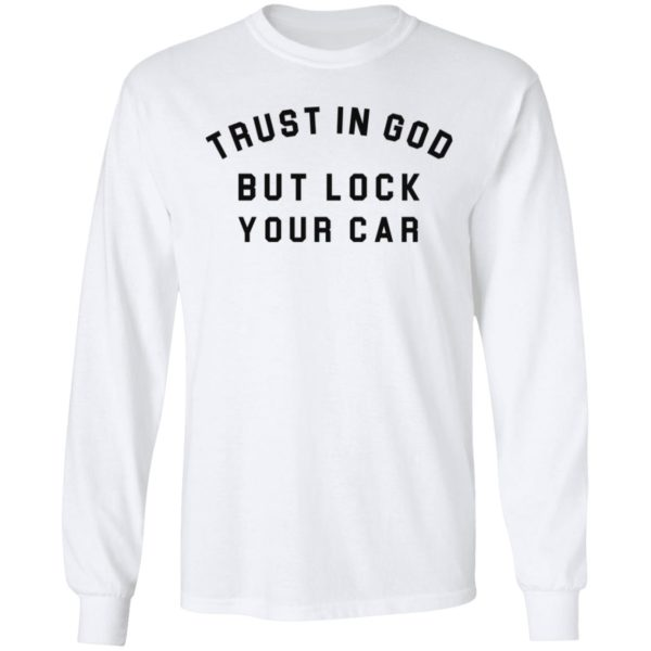 Trust in God but lock your car shirt 6