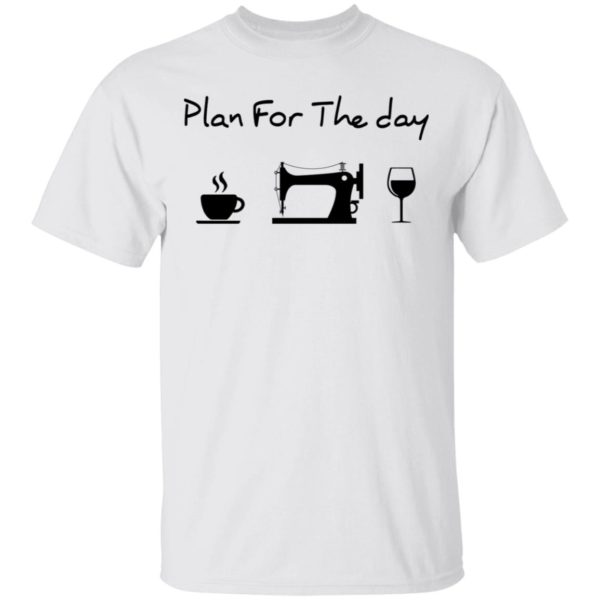 Plant for the day coffee sew wine shirt