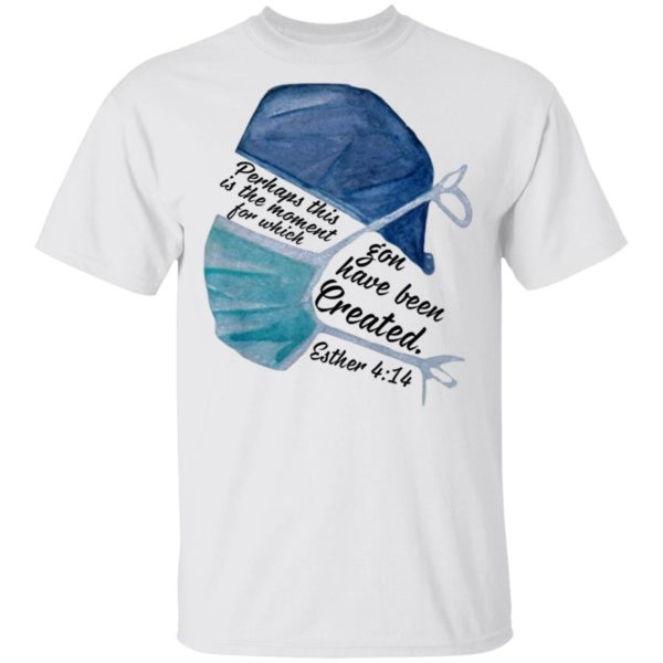 Nurse Perhaps this is the moment for which you have been created 4:14 shirt