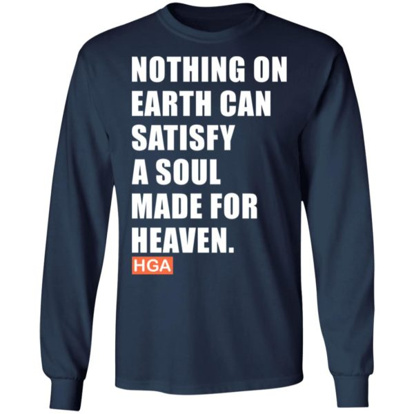Nothing on earth can satisfy a soul made for heaven shirt 6