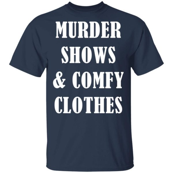 Murder shows and comfy clothes shirt