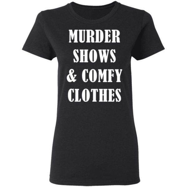 Murder shows and comfy clothes shirt 3