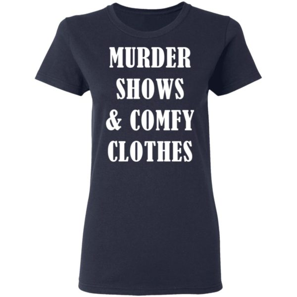 Murder shows and comfy clothes shirt 4