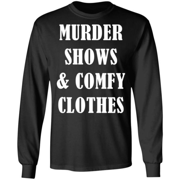 Murder shows and comfy clothes shirt 5