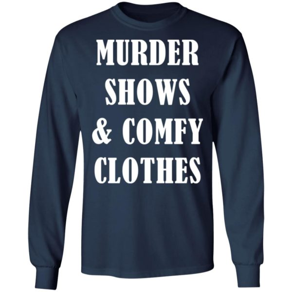 Murder shows and comfy clothes shirt 6