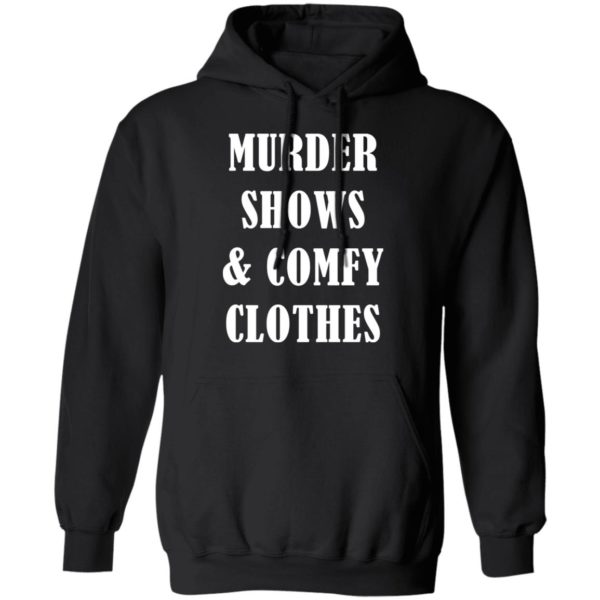 Murder shows and comfy clothes shirt 7