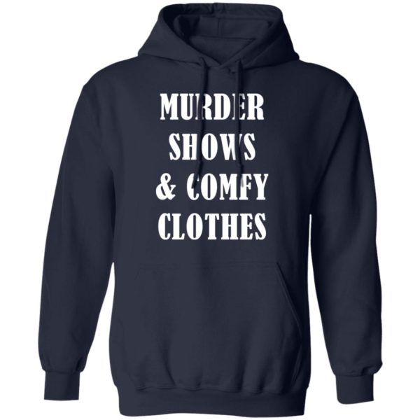 Murder shows and comfy clothes shirt 8