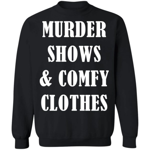 Murder shows and comfy clothes shirt 9