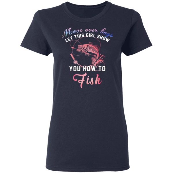 Move over boys let this girl show you how to fish shirt 4