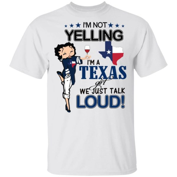 Betty Boop I'm not yelling I'm a Texas girl we just talk loud shirt