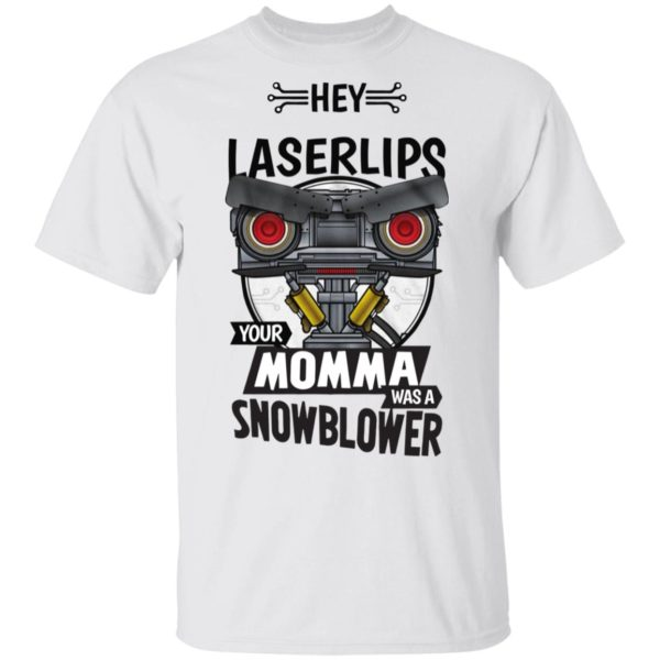 Hey Laser Lips your momma was a snowblower shirt 1
