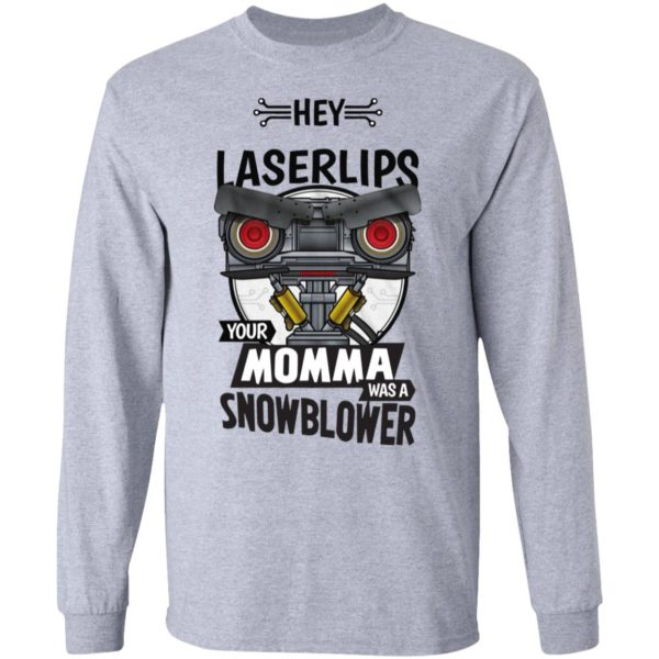 Hey Laser Lips your momma was a snowblower shirt 5