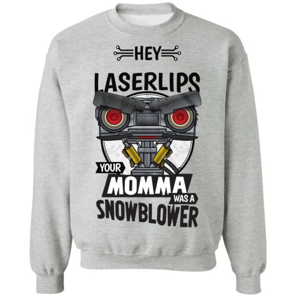 Hey Laser Lips your momma was a snowblower shirt 9
