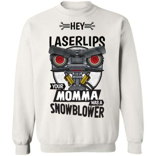 Hey Laser Lips your momma was a snowblower shirt 10