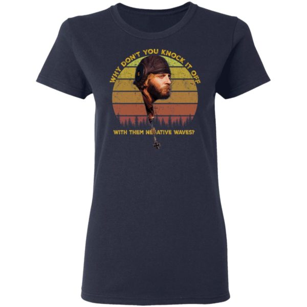 Why don't you knock it off with them negative waves shirt 4