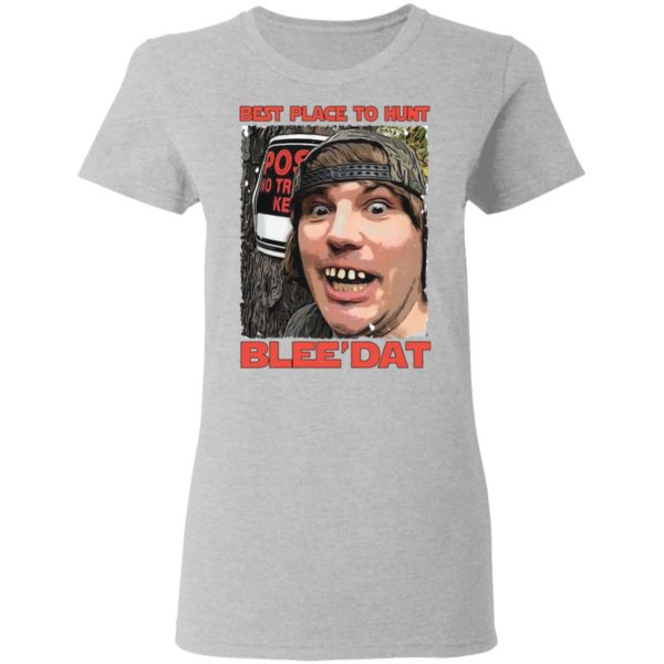 Best place to hunt blee'dat shirt 4